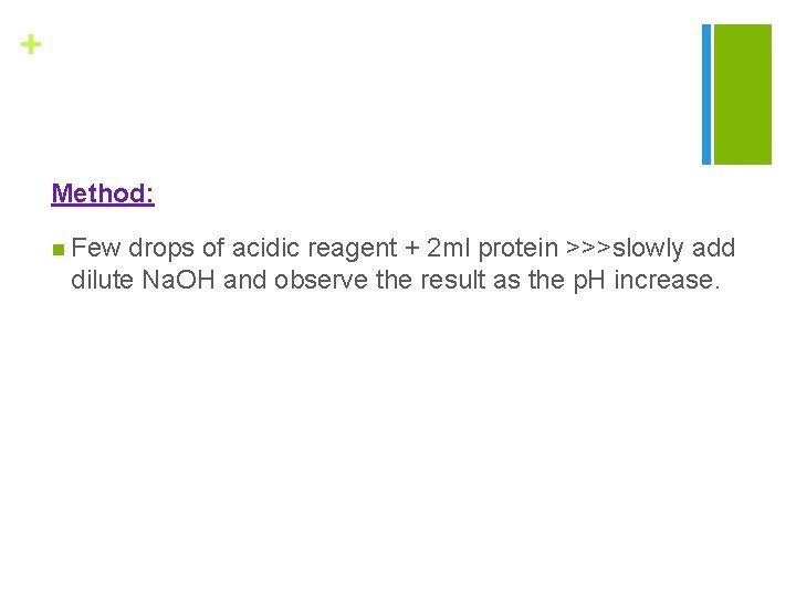 + Method: n Few drops of acidic reagent + 2 ml protein >>>slowly add