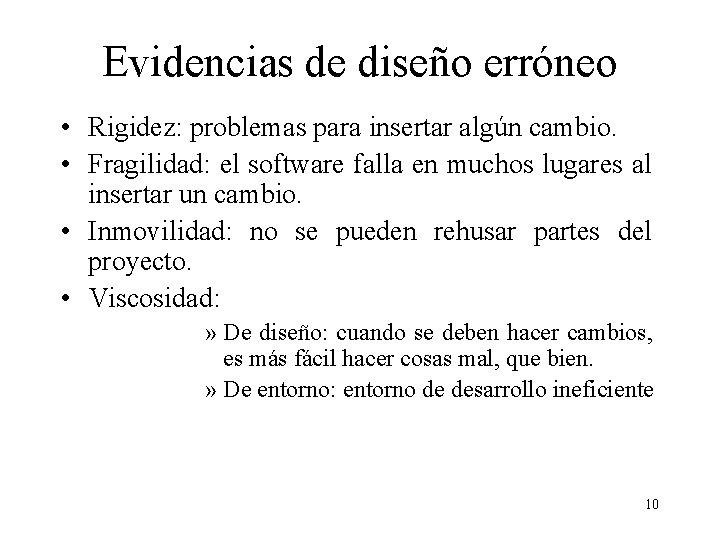Evidencias de diseño erróneo • Rigidez: problemas para insertar algún cambio. • Fragilidad: el