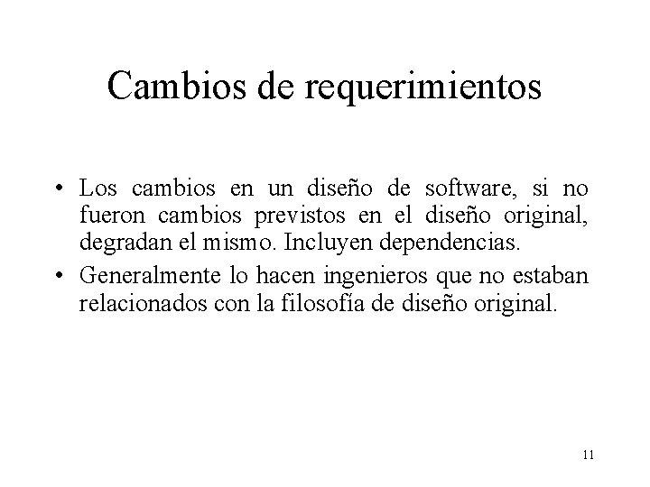 Cambios de requerimientos • Los cambios en un diseño de software, si no fueron