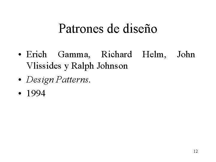 Patrones de diseño • Erich Gamma, Richard Vlissides y Ralph Johnson • Design Patterns.