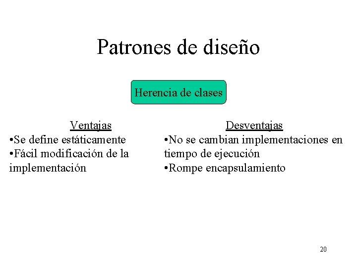 Patrones de diseño Herencia de clases Ventajas • Se define estáticamente • Fácil modificación