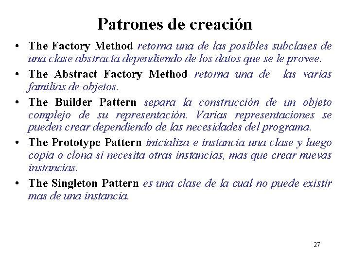 Patrones de creación • The Factory Method retorna una de las posibles subclases de