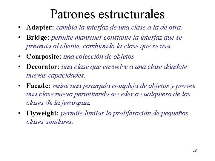 Patrones estructurales • Adapter: cambia la interfaz de una clase a la de otra.