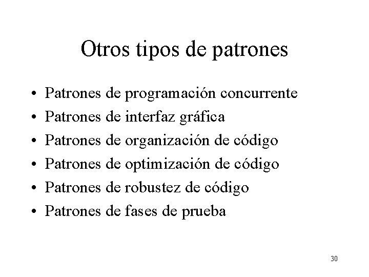 Otros tipos de patrones • • • Patrones de programación concurrente Patrones de interfaz