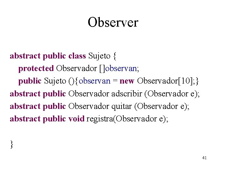 Observer abstract public class Sujeto { protected Observador []observan; public Sujeto (){observan = new