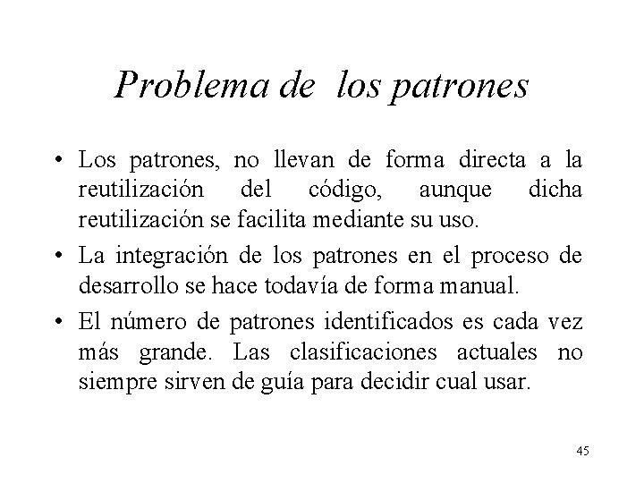 Problema de los patrones • Los patrones, no llevan de forma directa a la