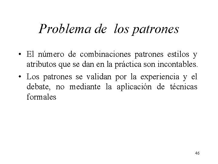 Problema de los patrones • El número de combinaciones patrones estilos y atributos que