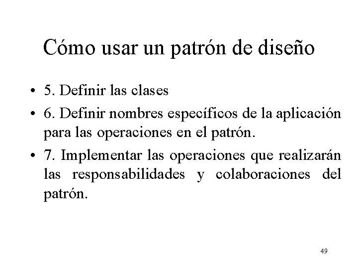 Cómo usar un patrón de diseño • 5. Definir las clases • 6. Definir