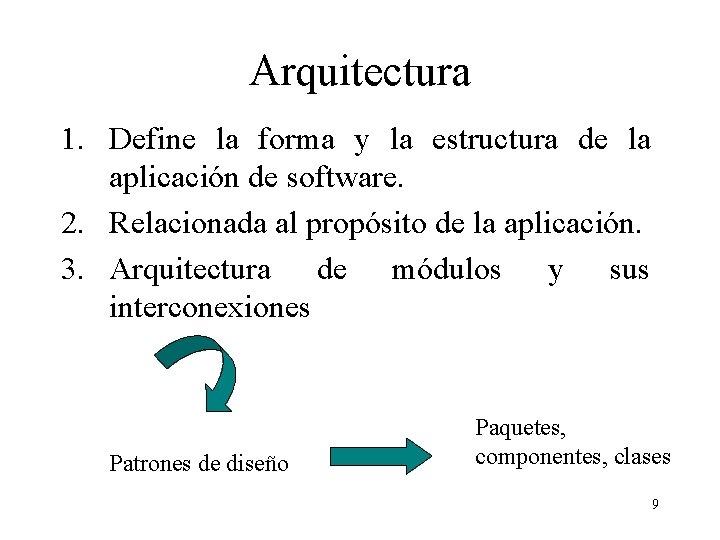 Arquitectura 1. Define la forma y la estructura de la aplicación de software. 2.