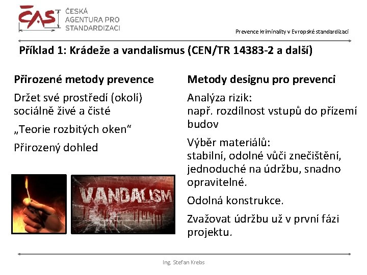 Prevence kriminality v Evropské standardizaci Příklad 1: Krádeže a vandalismus (CEN/TR 14383 -2 a