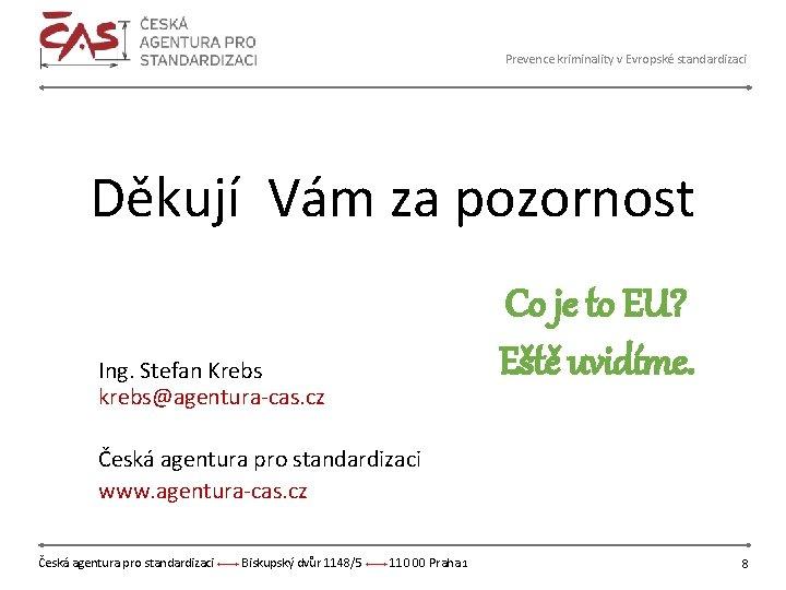 Prevence kriminality v Evropské standardizaci Děkují Vám za pozornost Ing. Stefan Krebs krebs@agentura-cas. cz