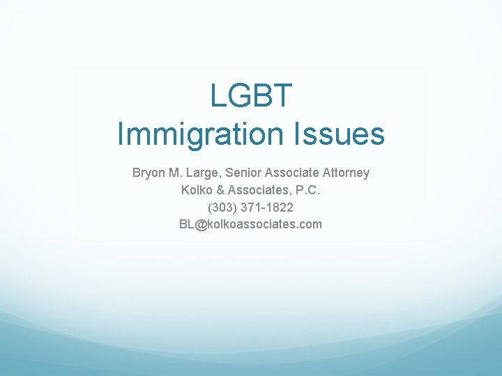 LGBT Immigration Issues Bryon M. Large, Senior Associate Attorney Kolko & Associates, P. C.