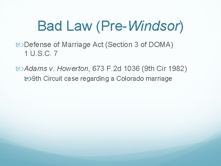 Bad Law (Pre-Windsor) Defense of Marriage Act (Section 3 of DOMA) 1 U. S.