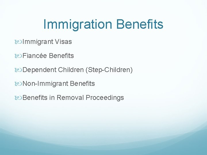 Immigration Benefits Immigrant Visas Fiancée Benefits Dependent Children (Step-Children) Non-Immigrant Benefits in Removal Proceedings