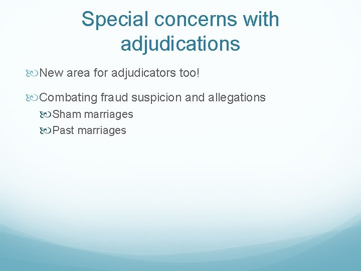 Special concerns with adjudications New area for adjudicators too! Combating fraud suspicion and allegations