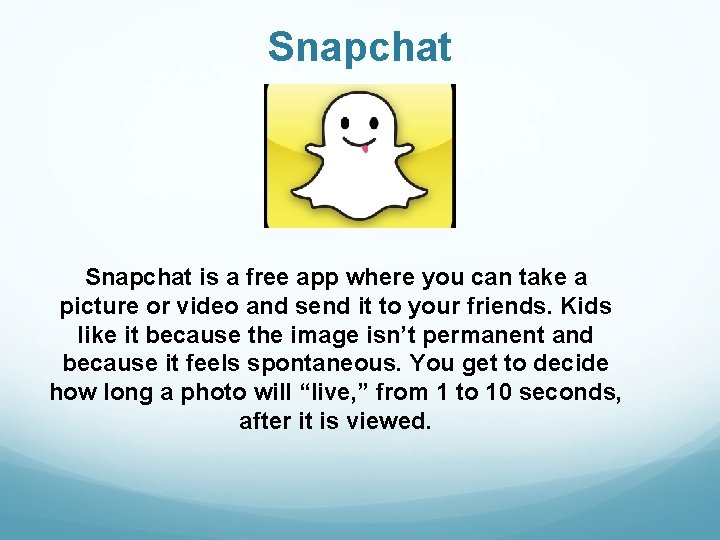 Snapchat is a free app where you can take a picture or video and