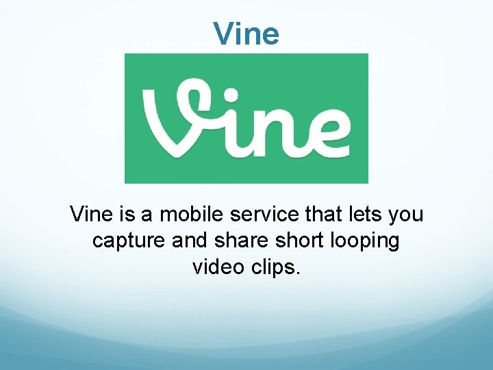 Vine is a mobile service that lets you capture and share short looping video