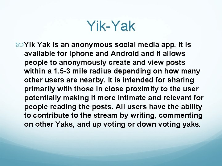 Yik-Yak Yik Yak is an anonymous social media app. It is available for Iphone