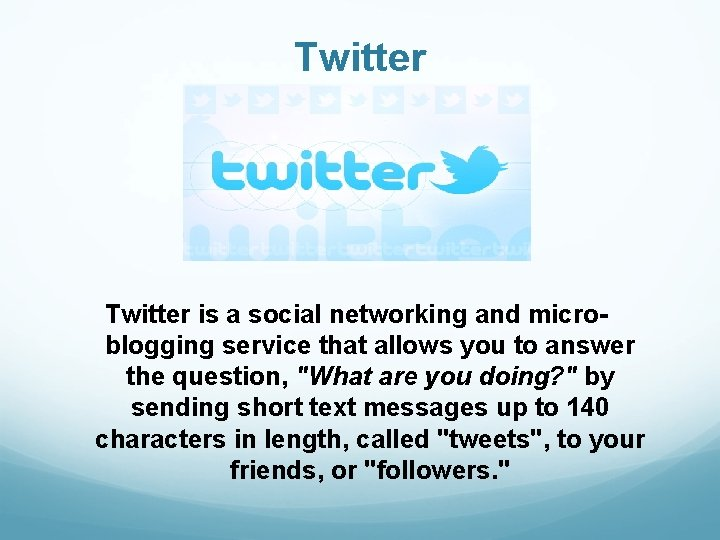 Twitter is a social networking and microblogging service that allows you to answer the