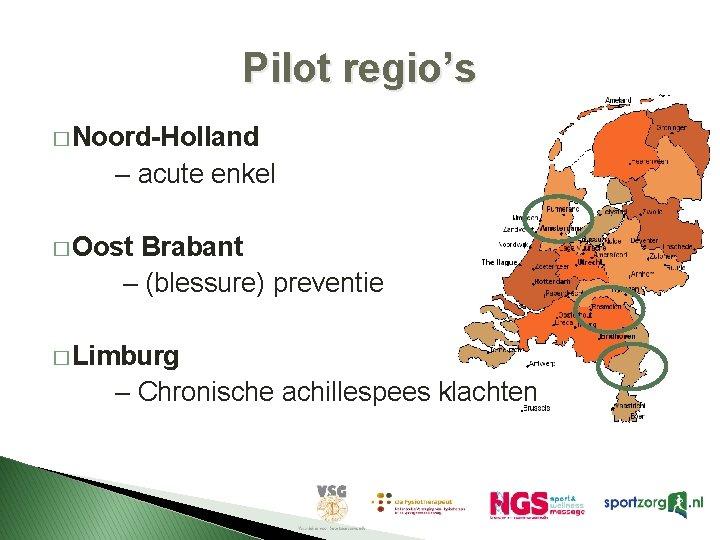 Pilot regio's � Noord-Holland – acute enkel � Oost Brabant – (blessure) preventie �