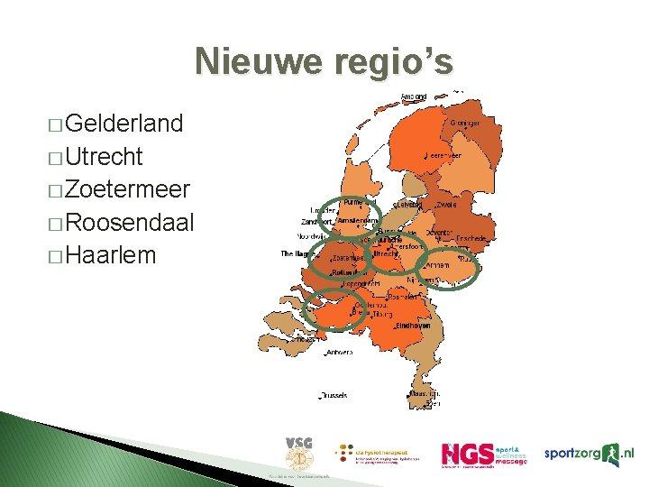 Nieuwe regio's � Gelderland � Utrecht � Zoetermeer � Roosendaal � Haarlem