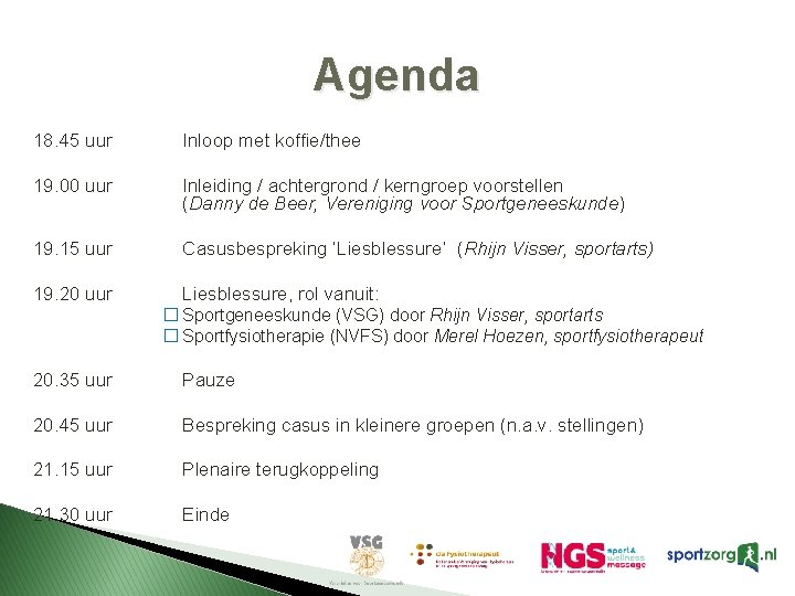 Agenda 18. 45 uur 19. 00 uur Inloop met koffie/thee Inleiding / achtergrond /