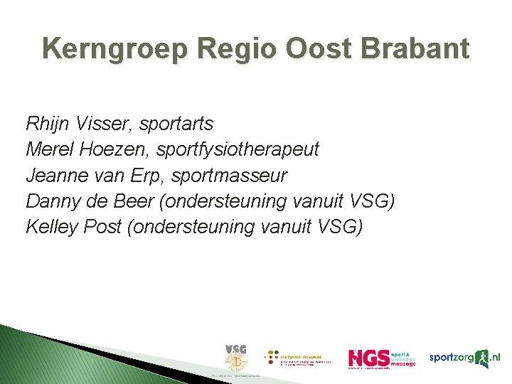 Kerngroep Regio Oost Brabant Rhijn Visser, sportarts Merel Hoezen, sportfysiotherapeut Jeanne van Erp, sportmasseur