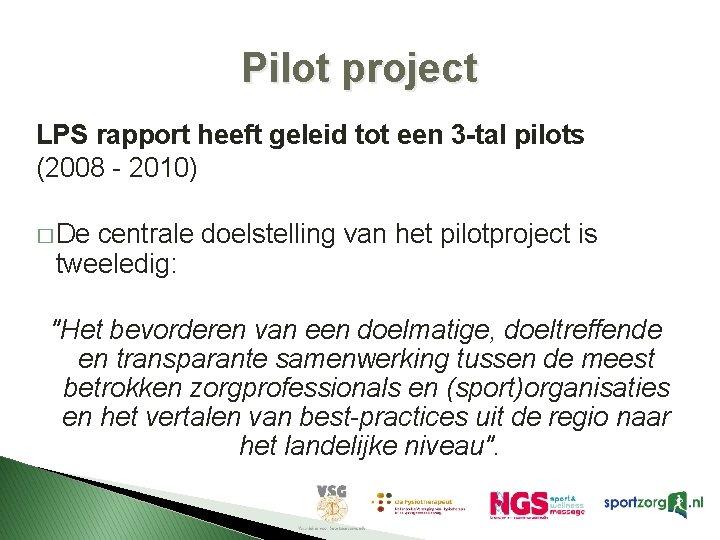 Pilot project LPS rapport heeft geleid tot een 3 -tal pilots (2008 - 2010)