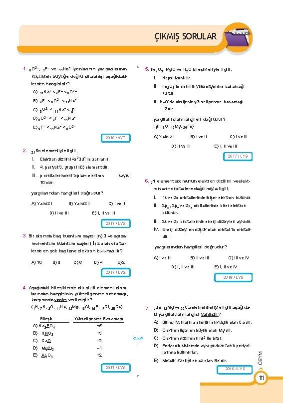 ÇIKMIŞ SORULAR 1. 8 O 2–, 9 F– ve 11 Na + iyonlarının yarıçaplarının