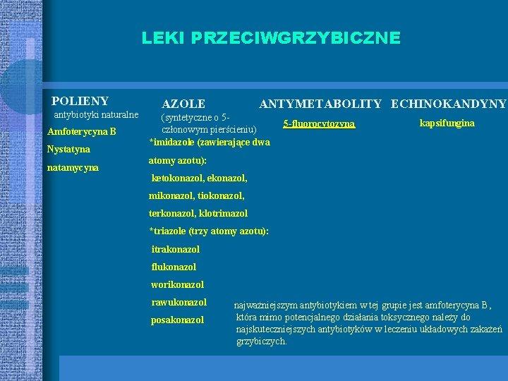 LEKI PRZECIWGRZYBICZNE POLIENY antybiotyki naturalne Amfoterycyna B Nystatyna natamycyna AZOLE ANTYMETABOLITY ECHINOKANDYNY (syntetyczne o