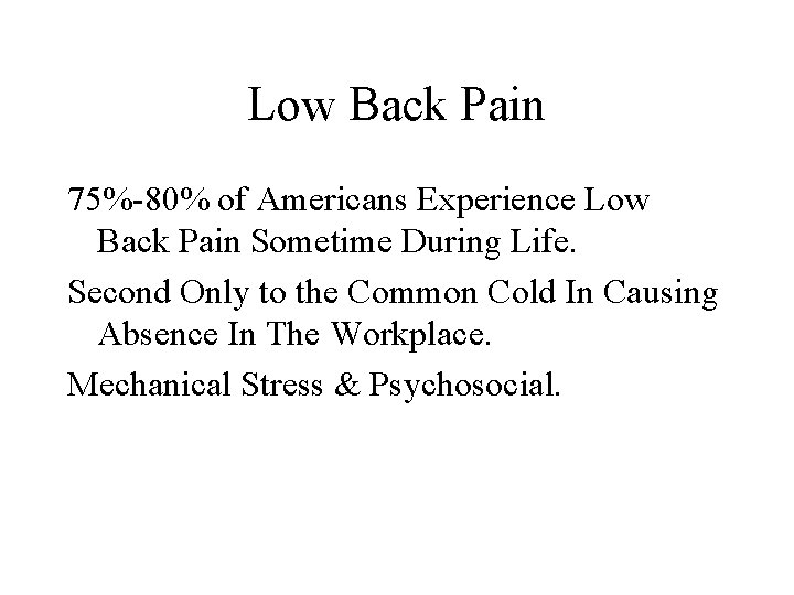 Low Back Pain 75%-80% of Americans Experience Low Back Pain Sometime During Life. Second