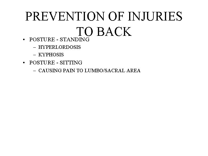 PREVENTION OF INJURIES TO BACK • POSTURE - STANDING – HYPERLORDOSIS – KYPHOSIS •