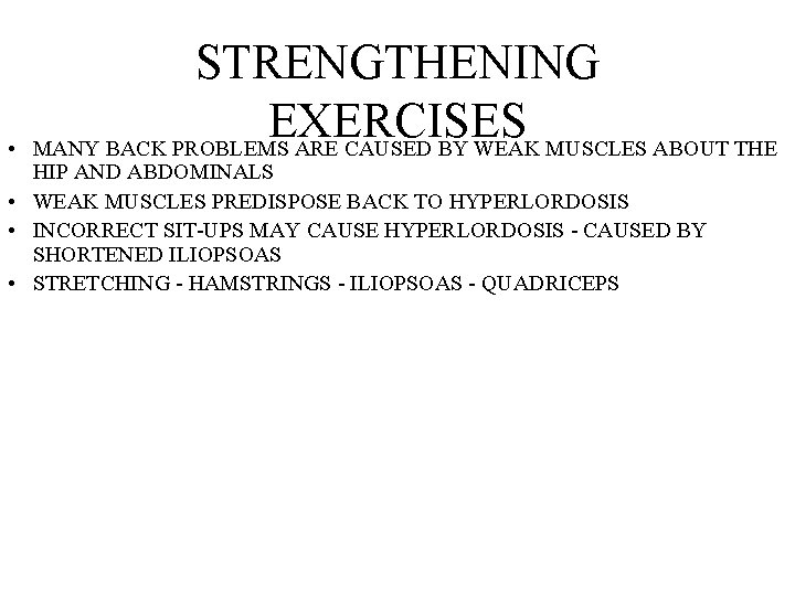 • STRENGTHENING EXERCISES MANY BACK PROBLEMS ARE CAUSED BY WEAK MUSCLES ABOUT THE