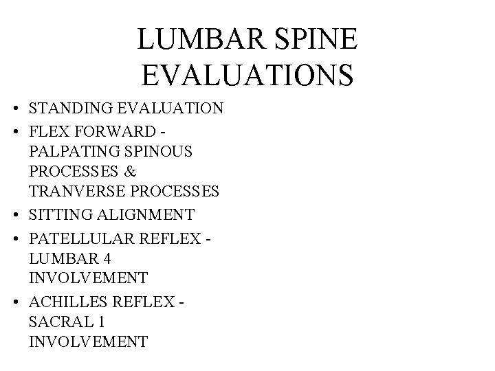 LUMBAR SPINE EVALUATIONS • STANDING EVALUATION • FLEX FORWARD PALPATING SPINOUS PROCESSES & TRANVERSE