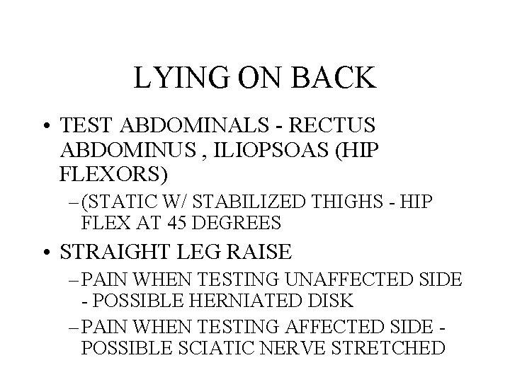 LYING ON BACK • TEST ABDOMINALS - RECTUS ABDOMINUS , ILIOPSOAS (HIP FLEXORS) –
