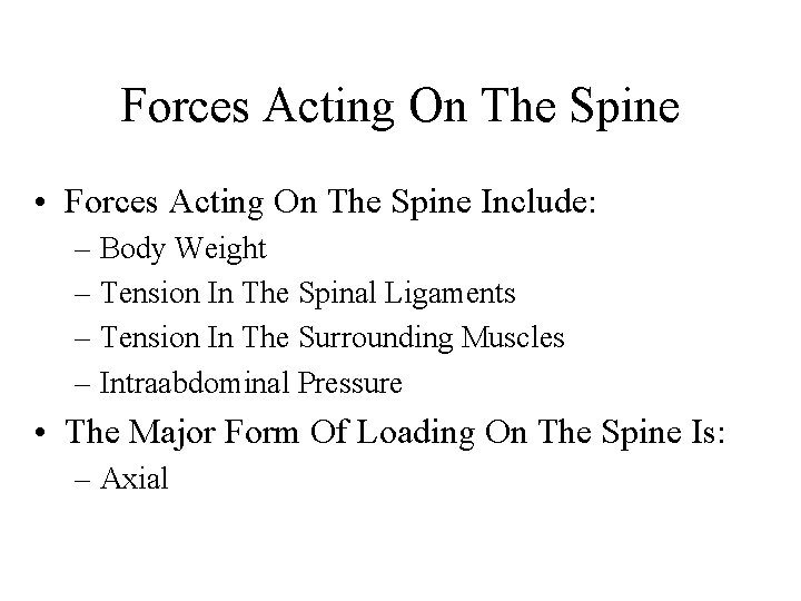 Forces Acting On The Spine • Forces Acting On The Spine Include: – Body