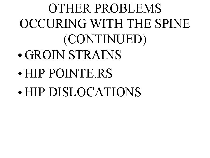 OTHER PROBLEMS OCCURING WITH THE SPINE (CONTINUED) • GROIN STRAINS • HIP POINTE. RS