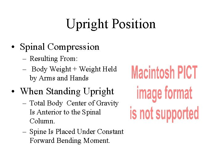 Upright Position • Spinal Compression – Resulting From: – Body Weight + Weight Held