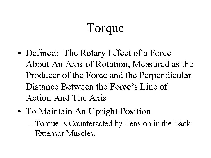 Torque • Defined: The Rotary Effect of a Force About An Axis of Rotation,