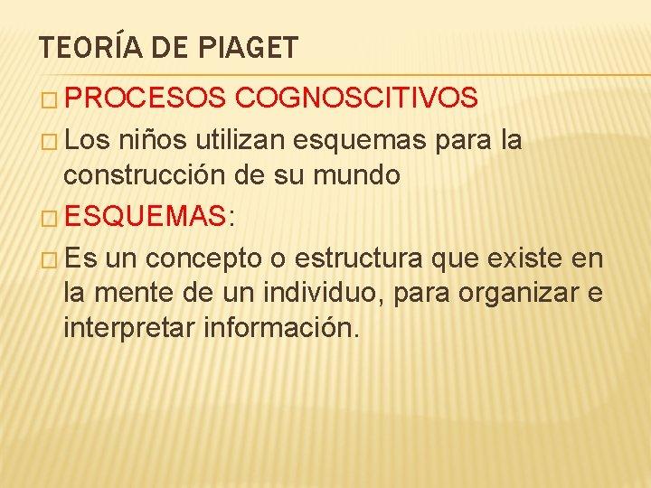TEORÍA DE PIAGET � PROCESOS COGNOSCITIVOS � Los niños utilizan esquemas para la construcción