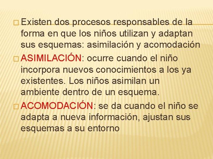 � Existen dos procesos responsables de la forma en que los niños utilizan y