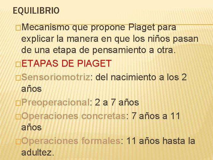 EQUILIBRIO �Mecanismo que propone Piaget para explicar la manera en que los niños pasan