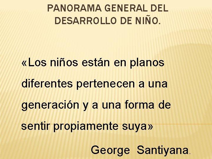 PANORAMA GENERAL DESARROLLO DE NIÑO. «Los niños están en planos diferentes pertenecen a una