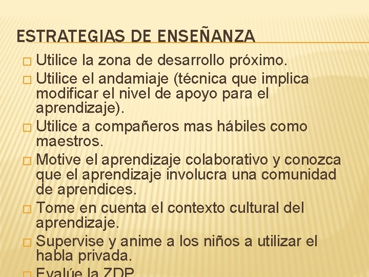 ESTRATEGIAS DE ENSEÑANZA � Utilice la zona de desarrollo próximo. � Utilice el andamiaje