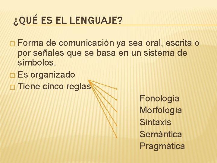 ¿QUÉ ES EL LENGUAJE? � Forma de comunicación ya sea oral, escrita o por