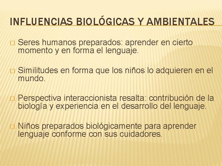 INFLUENCIAS BIOLÓGICAS Y AMBIENTALES � Seres humanos preparados: aprender en cierto momento y en