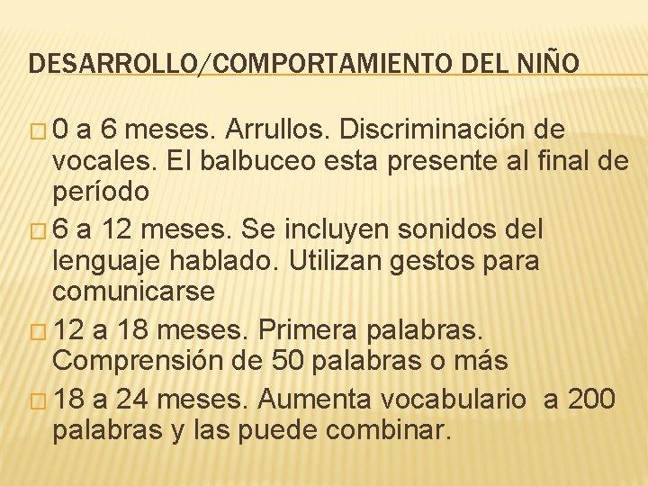 DESARROLLO/COMPORTAMIENTO DEL NIÑO � 0 a 6 meses. Arrullos. Discriminación de vocales. El balbuceo
