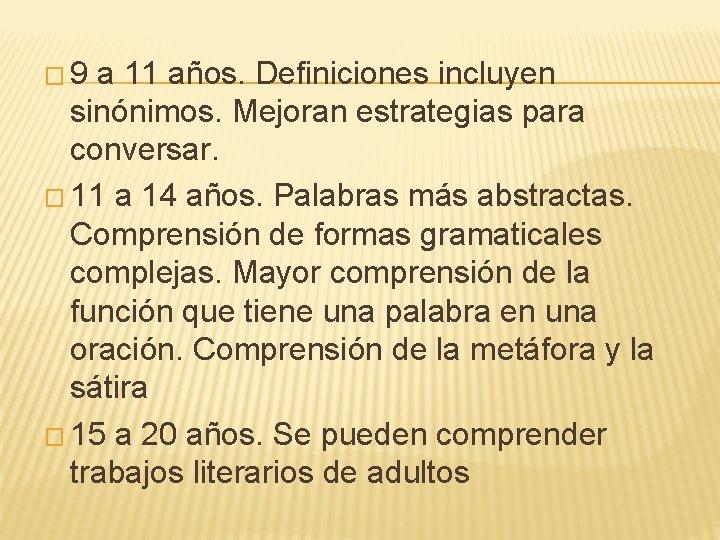 � 9 a 11 años. Definiciones incluyen sinónimos. Mejoran estrategias para conversar. � 11