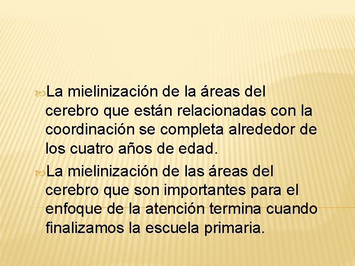 La mielinización de la áreas del cerebro que están relacionadas con la coordinación