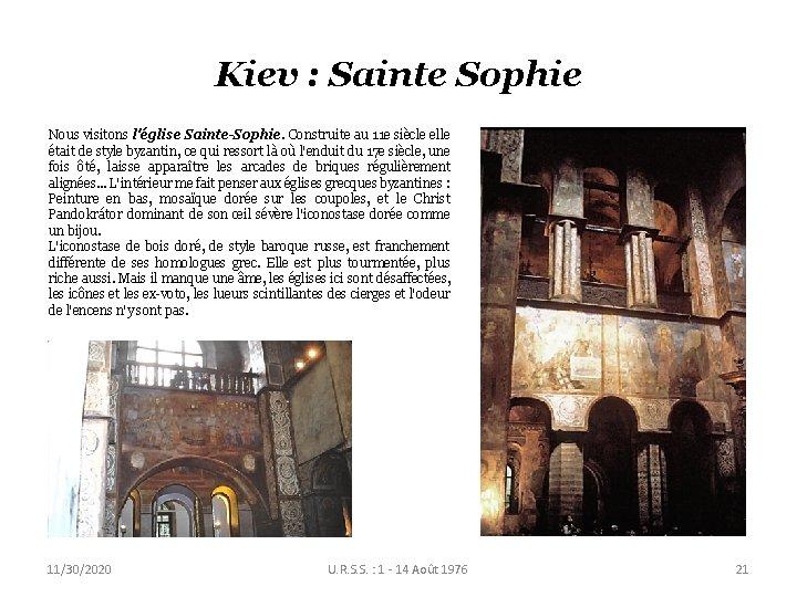 Kiev : Sainte Sophie Nous visitons l'église Sainte-Sophie. Construite au 11 e siècle elle